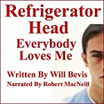 Refrigerator Head: Everybody Loves Me | Will Bevis