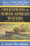 Operations in North African Waters: October 1942-June 1943 (History of United States Naval Operations in World War Ii, Volume 2) (v. 2)