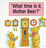 What Time Is It Mother Bear??, Gina Bencraft, 1854797867