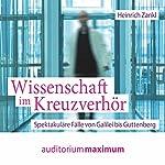 Wissenschaft im Kreuzverhör: Spektakuläre Fälle von Galilei bis Guttenberg | Heinrich Zankl