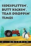 Sidesplittin', Butt Kickin', Tear Droppin' Times, C. Griffin, 059533122X