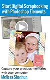 Start Digital Scrapbooking with Photoshop Elements: Capture your precious memories with your computer