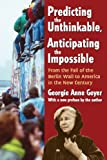 Predicting the Unthinkable, Anticipating the Impossible, Georgie Anne Geyer, 1412852781