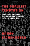 The Populist Temptation: Economic Grievance and Political Reaction in the Modern Era