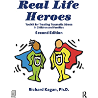 Real Life Heroes: Toolkit for Treating Traumatic Stress in Children and Families, 2nd Edition