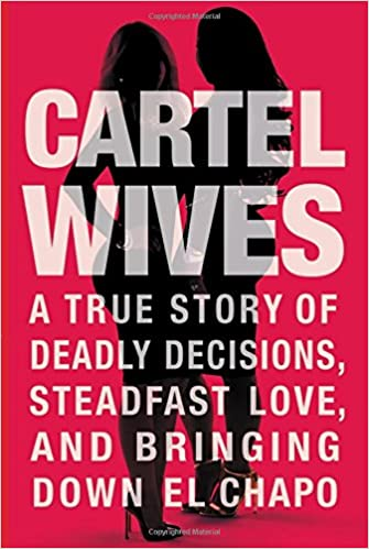 Cartel Wives: A True Story of Deadly Decisions, Steadfast ...