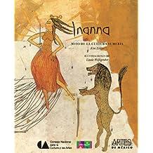 Inanna: Mito de la cultura sumeria/ From the Myths of the Ancient Sumer