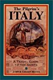 img - for The Pilgrim's Italy: A Travel Guide to the Saints book / textbook / text book