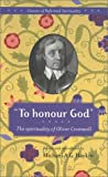 img - for To Honour God: the spirituality of Oliver Cromwell (Classics of Reformed Spirituality) book / textbook / text book