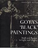 Goya's Black Paintings Truth and Reason in Light and Liberty, Priscilla E. Muller, 0875351352
