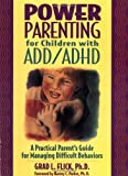 Power Parenting for Children with ADD/ADHD: A Practical Parent's Guide for Managing Difficult Behaviors