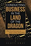 Conducting Business in the Land of the Dragon, Alan Refkin and Scott Cray, 1491712538