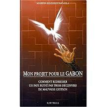 Mon Projet Pour le Gabon: Comment Redresser Pays Ruine