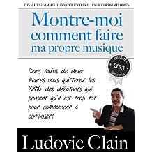 Montre-Moi Comment Faire Ma Propre Musique (French Edition)