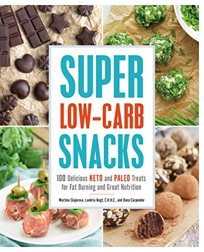 Super Low-Carb Snacks: 100 Delicious Keto and Paleo Treats for Fat Burning and Great Nutrition by Martina Slajerova, Dana Carpender, Landria Voigt
