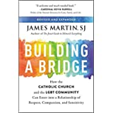 Building a Bridge: How the Catholic Church and the LGBT Community Can Enter into a Relationship of Respect, Compassion…