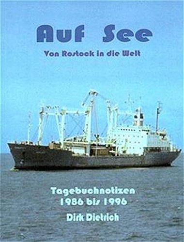 Auf See - Von Rostock in die Welt: Tagebuchnotizen 1986 bis 1996