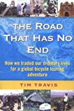 img - for The Road That Has No End: How We Traded Our Ordinary Lives For a Global Bicycle Touring Adventure book / textbook / text book