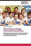 Diversidad, diálogo intercultural y justicia: El diálogo intercultural en la Unión Europea, con especial referencia a la resolución de conflictos en la escuela (Spanish Edition)