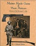 Maine Made Guns and Their Makers, Dwight B. Demeritt, 0884482359