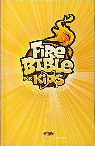 Fire Bible for Kids Hardcover NKJV: Becoming God's Power Kids: Life