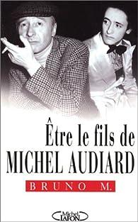 Être le fils de Michel Audiard par Bruno M