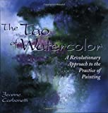 The Tao of Watercolour: A Revolutionary Approach to the Practice of Painting (Zen of Creativity)