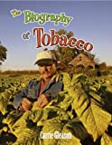 The Biography of Tobacco, Carrie Gleason, 0778725251