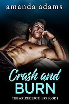 Crash and Burn (The Walker Brothers Book 1) by [Adams, Amanda]