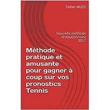 Méthode pratique et amusante pour gagner à coup sur vos pronostics Tennis: Nouvelle méthode révolutionnaire 2017 (French Edition)