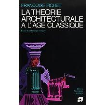 THÉORIE ARCHITECTURALE DE L'ÂGE CLASSIQUE (LA)