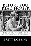 Before You Read Homer: The Gods, Heroes, and Myths You Need to Know