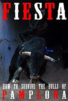 Fiesta: How To Survive The Bulls Of Pamplona (And Beyond) by [Fiske-Harrison, Alexander, Hemingway, John, Hollander, Jim, Distler, Joe, Hillmann, Bill]