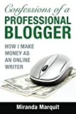 Confessions of a Professional Blogger: How I Make Money as an Online Writer