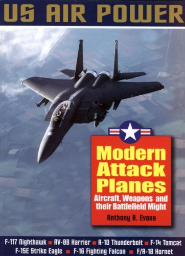 Read Online Modern Attack Planes: The Illustrated History of American Air Power,the Campaigns,the Aircraft and the Men (Us Air Power) PDF