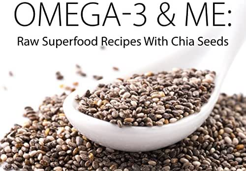 Omega-3 & Me: Raw Superfood Recipes with Chia Seeds