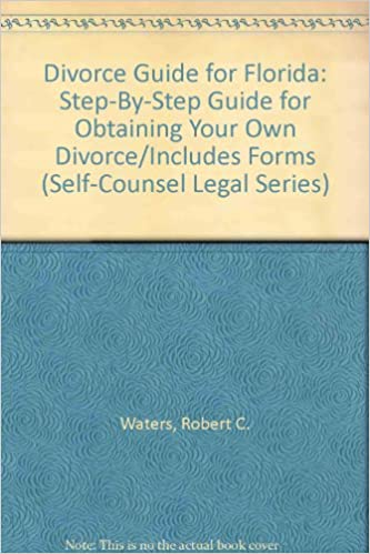 Divorce guide for florida step by step guide for obtaining your own divorce guide for florida step by step guide for obtaining your own divorceincludes forms self counsel legal series robert c waters 0069635007754 solutioingenieria Images