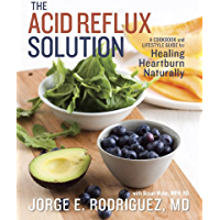 The Acid Reflux Solution: A Cookbook and Lifestyle Guide for Healing Heartburn Naturally