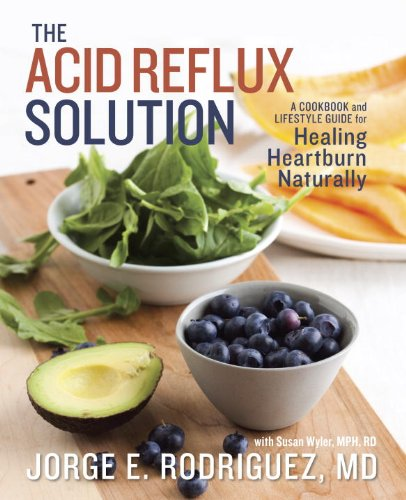 The Acid Reflux Solution: A Cookbook and Lifestyle Guide for Healing Heartburn Naturally by Dr Jorge E. Rodriguez