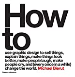 img - for How to Use Graphic Design to Sell Things, Explain Things, Make Things Look Better, Make People Laugh, Make People Cry, and (Every Once in a While) Change the World book / textbook / text book