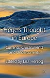 Hegel's Thought in Europe: Currents, Crosscurrents and Undercurrents
