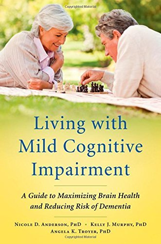Living with Mild Cognitive Impairment: A Guide To Maximizing Brain Health And Reducing Risk Of Dementia by Nicole D. Anderson (2012-08-06)