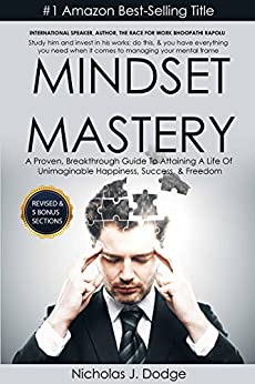 Mindset Mastery: A Proven, Breakthrough Guide To Attaining A Life Of Unimaginable Happiness, Success, & Freedom by [Dodge, Nicholas J.]