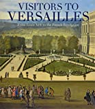 Download Visitors to Versailles: From Louis XIV to the French Revolution in PDF ePUB Free Online