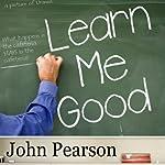 Learn Me Good   John Pearson