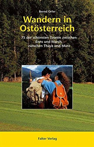 Wandern in Ostösterreich: 75 der schönsten Touren zwischen Enns und March, zwischen Thaya und Mürz