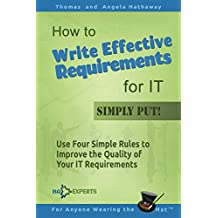 How to Write Effective Requirements for IT - Simply Put!: Use Four Simple Rules to Improve the Quality of Your IT Requirements (Business Analysis Fundamentals - Simply Put! Book 2)