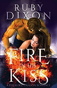 Fire In His Kiss: A Post-Apocalyptic Dragon Romance (Fireblood Dragon Book 2) by [Dixon, Ruby]