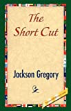 The Short Cut, Jackson Gregory, 1421841835