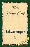 The Short Cut, Jackson Gregory, 1421841835